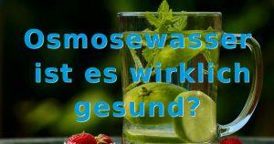 Osmosewasser ist es wirklich gesund?